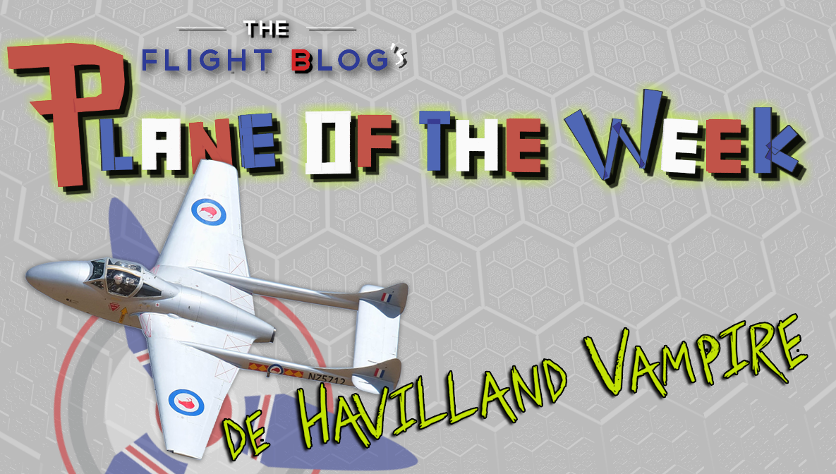 de havilland vampire, vampire, plane, plane of the week, the flight blog